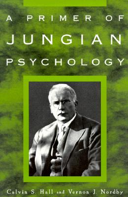 A Primer of Jungian Psychology By Hall, Calvin S./ Nordby, Vernon J.