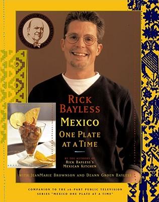 Rick Bayless Mexico By Bayless, Rick/ Brownson, Jeanmarie/ Bayless, Deann Groen